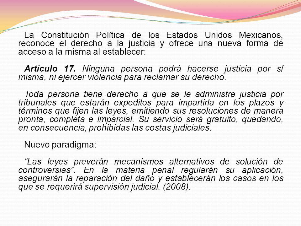 La Constitución Política de los Estados Unidos Mexicanos, reconoce el derecho a la justicia y ofrece una nueva forma de acceso a la misma al establece