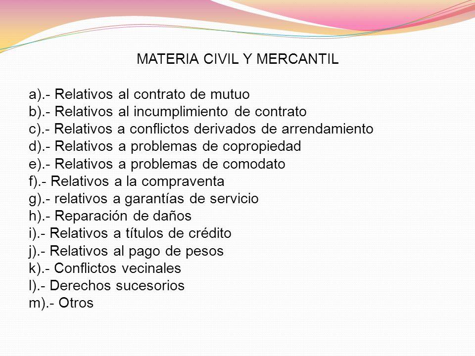 MATERIA CIVIL Y MERCANTIL a).- Relativos al contrato de mutuo b).- Relativos al incumplimiento de contrato c).- Relativos a conflictos derivados de ar