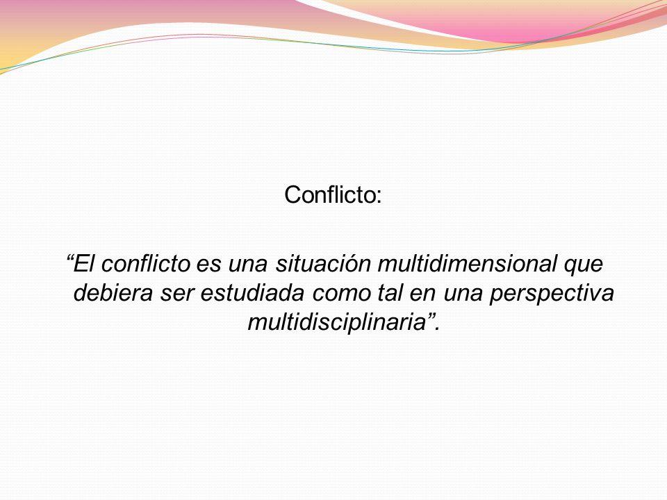 Conflicto: El conflicto es una situación multidimensional que debiera ser estudiada como tal en una perspectiva multidisciplinaria.