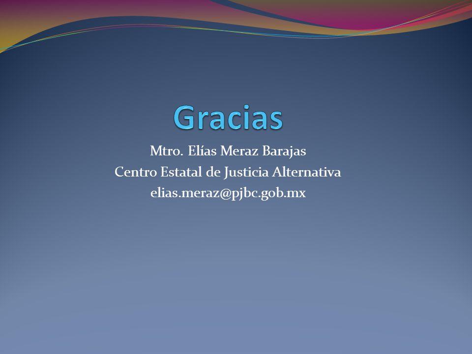 Mtro. Elías Meraz Barajas Centro Estatal de Justicia Alternativa elias.meraz@pjbc.gob.mx