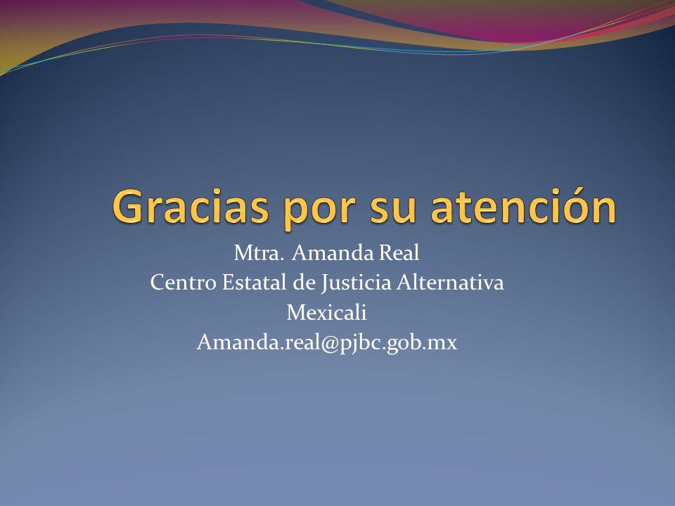 Mtra. Amanda Real Centro Estatal de Justicia Alternativa Mexicali Amanda.real@pjbc.gob.mx