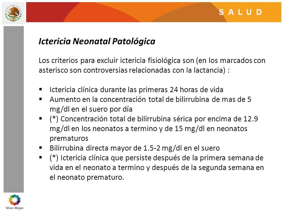 Ictericia Neonatal Patológica Los criterios para excluir ictericia fisiológica son (en los marcados con asterisco son controversias relacionadas con l
