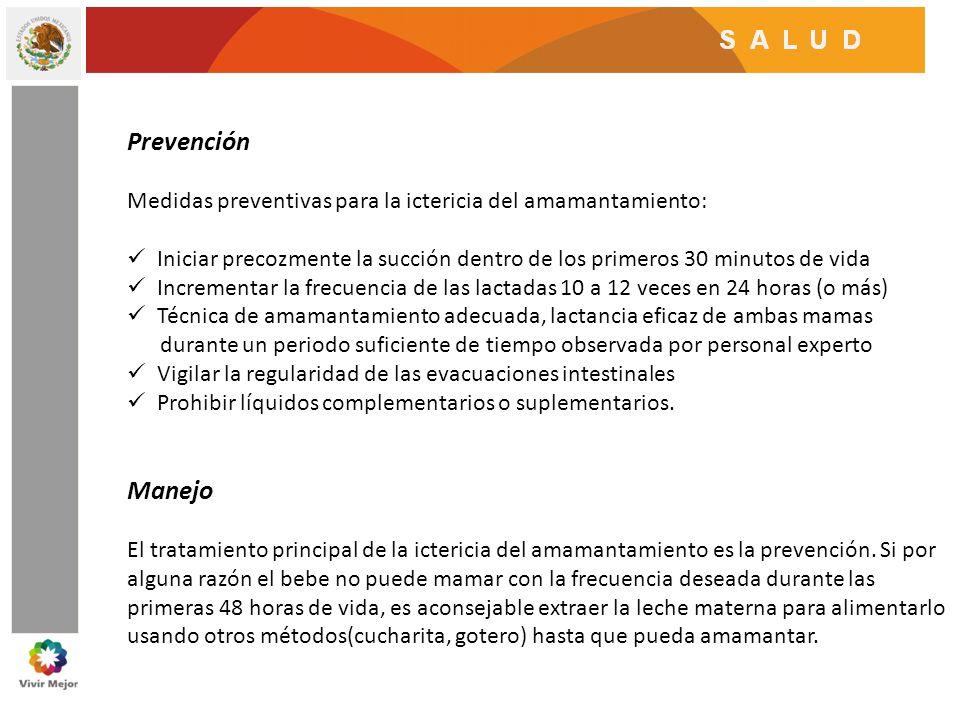 Prevención Medidas preventivas para la ictericia del amamantamiento: Iniciar precozmente la succión dentro de los primeros 30 minutos de vida Incremen