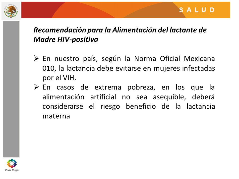 Recomendación para la Alimentación del lactante de Madre HIV-positiva En nuestro país, según la Norma Oficial Mexicana 010, la lactancia debe evitarse