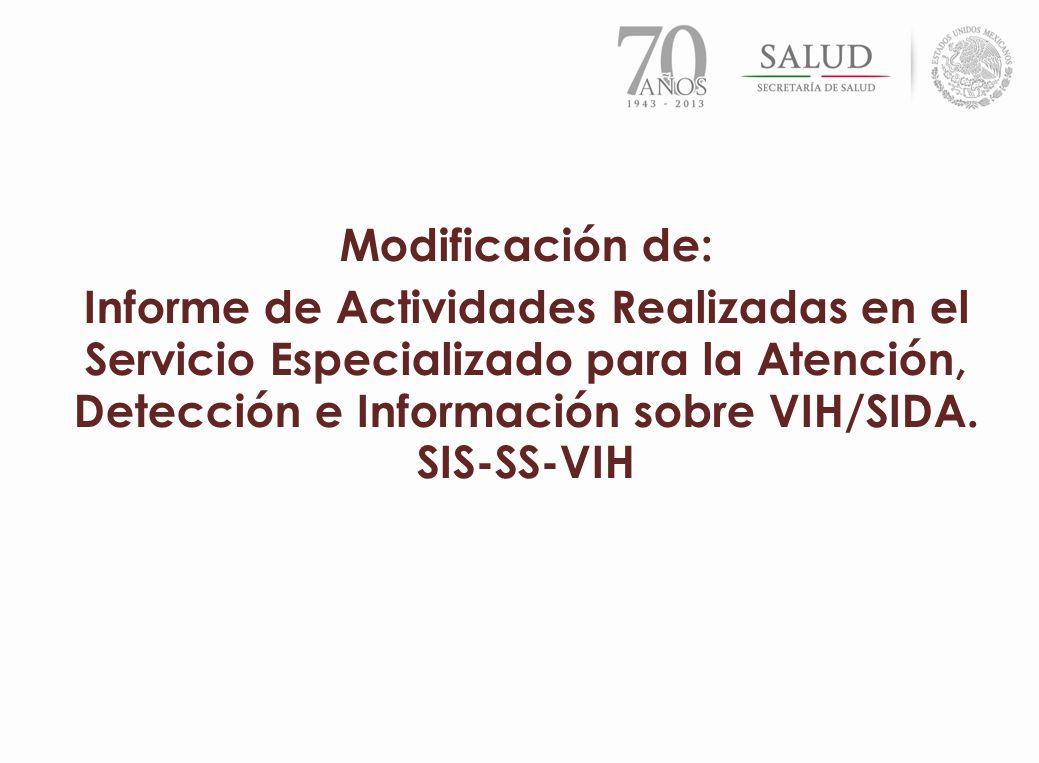 Modificación de: Informe de Actividades Realizadas en el Servicio Especializado para la Atención, Detección e Información sobre VIH/SIDA. SIS-SS-VIH