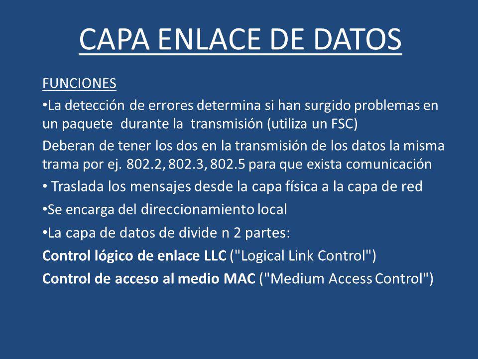 CAPA ENLACE DE DATOS FUNCIONES La detección de errores determina si han surgido problemas en un paquete durante la transmisión (utiliza un FSC) Debera