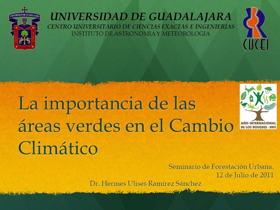 La importancia de las áreas verdes en el Cambio Climático Seminario de Forestación Urbana. 12 de Julio de 2011 Dr. Hermes Ulises Ramírez Sánchez UNIVE