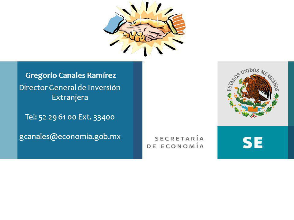 Gregorio Canales Ramírez Director General de Inversión Extranjera Tel: 52 29 61 00 Ext. 33400 gcanales@economia.gob.mx