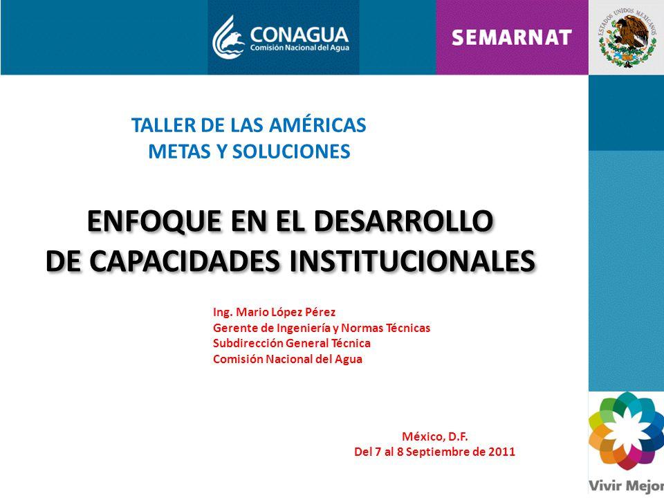 ENFOQUE EN EL DESARROLLO DE CAPACIDADES INSTITUCIONALES ENFOQUE EN EL DESARROLLO DE CAPACIDADES INSTITUCIONALES TALLER DE LAS AMÉRICAS METAS Y SOLUCIONES Ing.