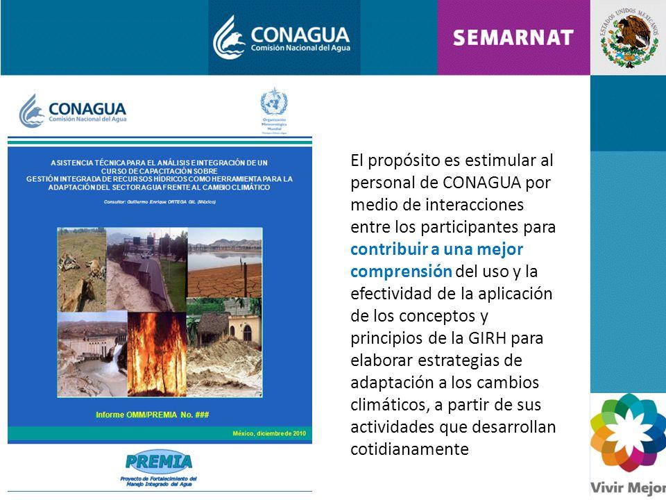 El propósito es estimular al personal de CONAGUA por medio de interacciones entre los participantes para contribuir a una mejor comprensión del uso y la efectividad de la aplicación de los conceptos y principios de la GIRH para elaborar estrategias de adaptación a los cambios climáticos, a partir de sus actividades que desarrollan cotidianamente