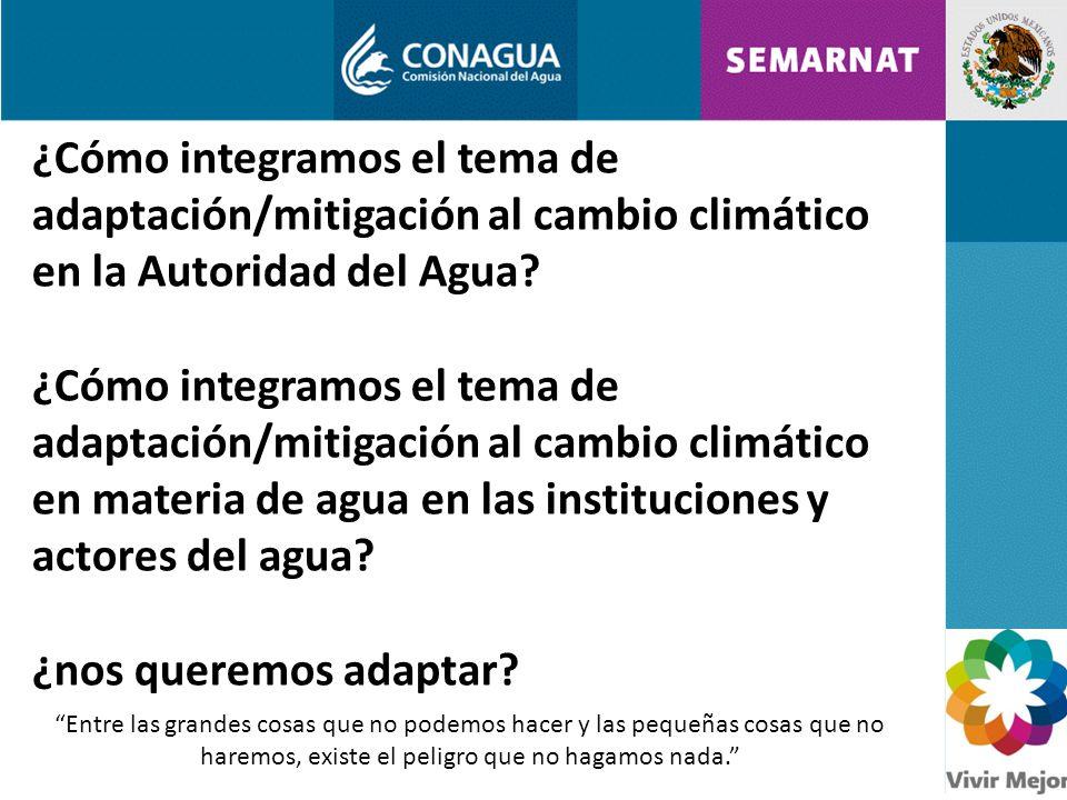 ¿Cómo integramos el tema de adaptación/mitigación al cambio climático en la Autoridad del Agua.