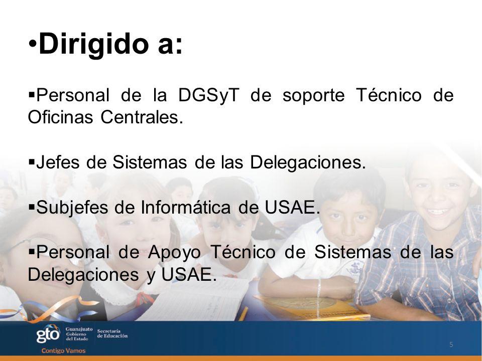 5 Dirigido a: Personal de la DGSyT de soporte Técnico de Oficinas Centrales.