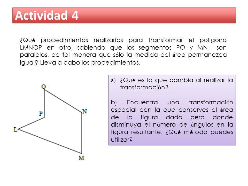 Actividad 4 ¿ Qu é procedimientos realizar í as para transformar el pol í gono LMNOP en otro, sabiendo que los segmentos PO y MN son paralelos, de tal