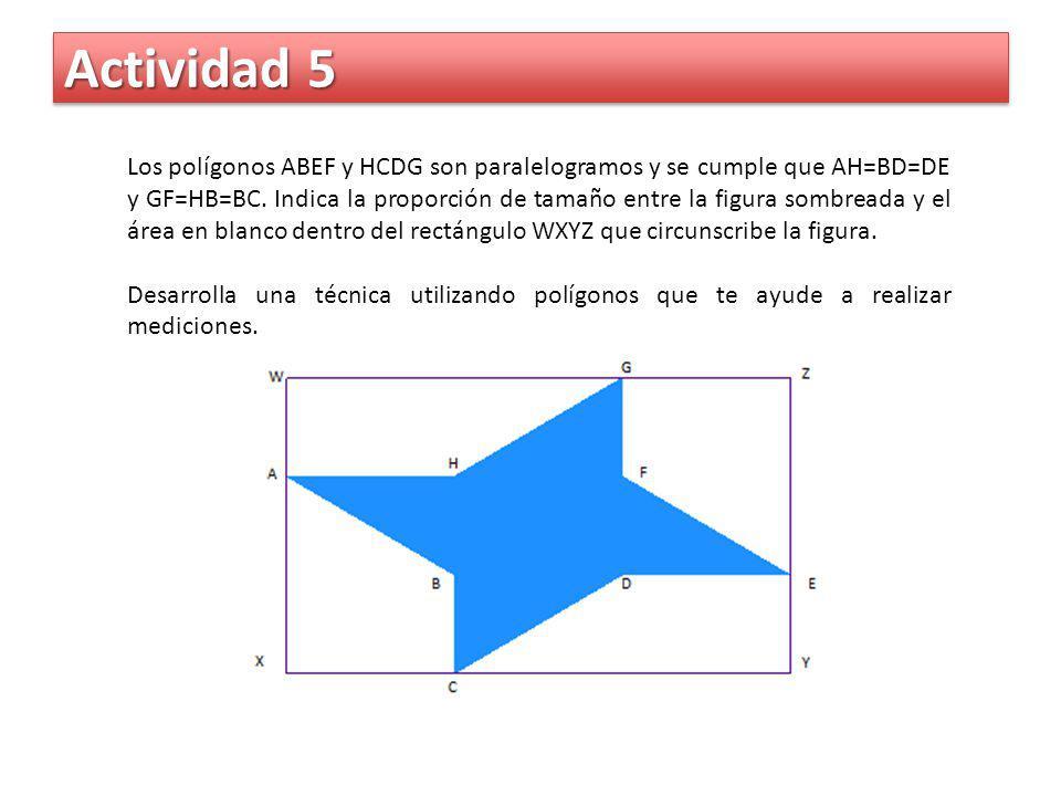 Actividad 5 Los polígonos ABEF y HCDG son paralelogramos y se cumple que AH=BD=DE y GF=HB=BC. Indica la proporción de tamaño entre la figura sombreada