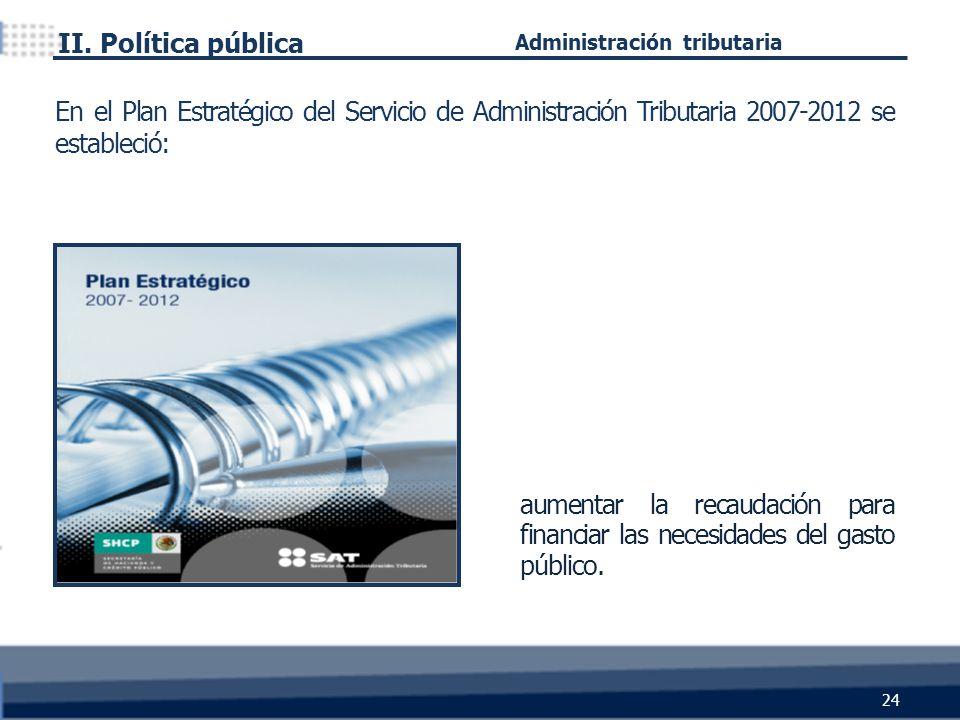 aumentar la recaudación para financiar las necesidades del gasto público. II. Política pública 24 En el Plan Estratégico del Servicio de Administració