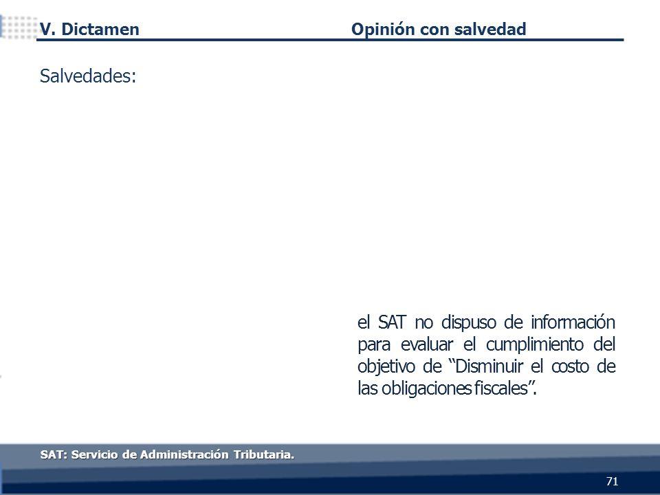 71 SAT: Servicio de Administración Tributaria. Opinión con salvedad el SAT no dispuso de información para evaluar el cumplimiento del objetivo de Dism