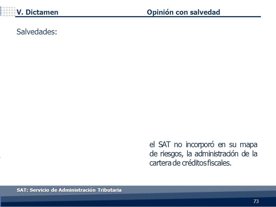73 Opinión con salvedad el SAT no incorporó en su mapa de riesgos, la administración de la cartera de créditos fiscales. Salvedades: SAT: Servicio de