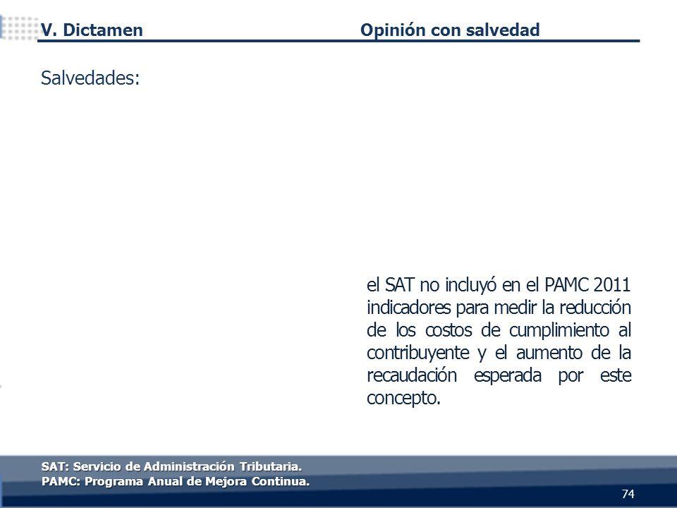 74 SAT: Servicio de Administración Tributaria. PAMC: Programa Anual de Mejora Continua. Opinión con salvedad el SAT no incluyó en el PAMC 2011 indicad