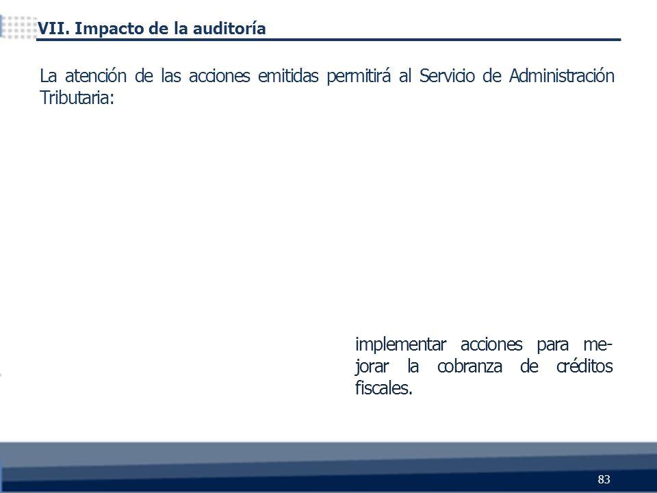 implementar acciones para me- jorar la cobranza de créditos fiscales. 83 La atención de las acciones emitidas permitirá al Servicio de Administración
