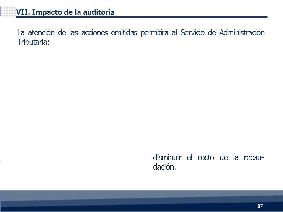 disminuir el costo de la recau- dación. 87 La atención de las acciones emitidas permitirá al Servicio de Administración Tributaria: VII. Impacto de la