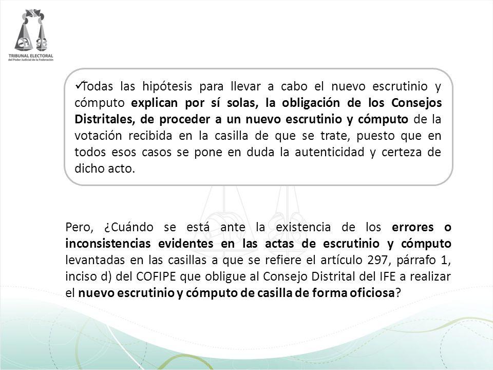 Todas las hipótesis para llevar a cabo el nuevo escrutinio y cómputo explican por sí solas, la obligación de los Consejos Distritales, de proceder a u