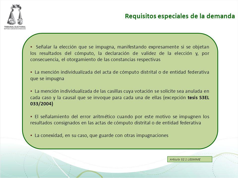 Requisitos especiales de la demanda Artículo 52.1 LGSMIME Señalar la elección que se impugna, manifestando expresamente si se objetan los resultados d