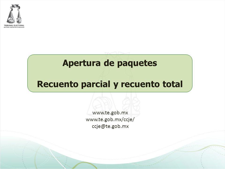 Apertura de paquetes Recuento parcial y recuento total www.te.gob.mx www.te.gob.mx/ccje/ ccje@te.gob.mx