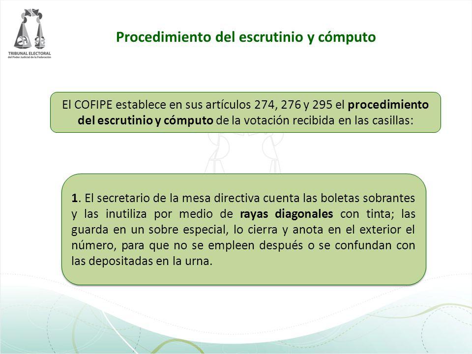 El COFIPE establece en sus artículos 274, 276 y 295 el procedimiento del escrutinio y cómputo de la votación recibida en las casillas: 1. El secretari
