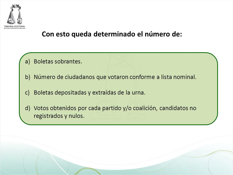 Con esto queda determinado el número de: a)Boletas sobrantes. b)Número de ciudadanos que votaron conforme a lista nominal. c)Boletas depositadas y ext