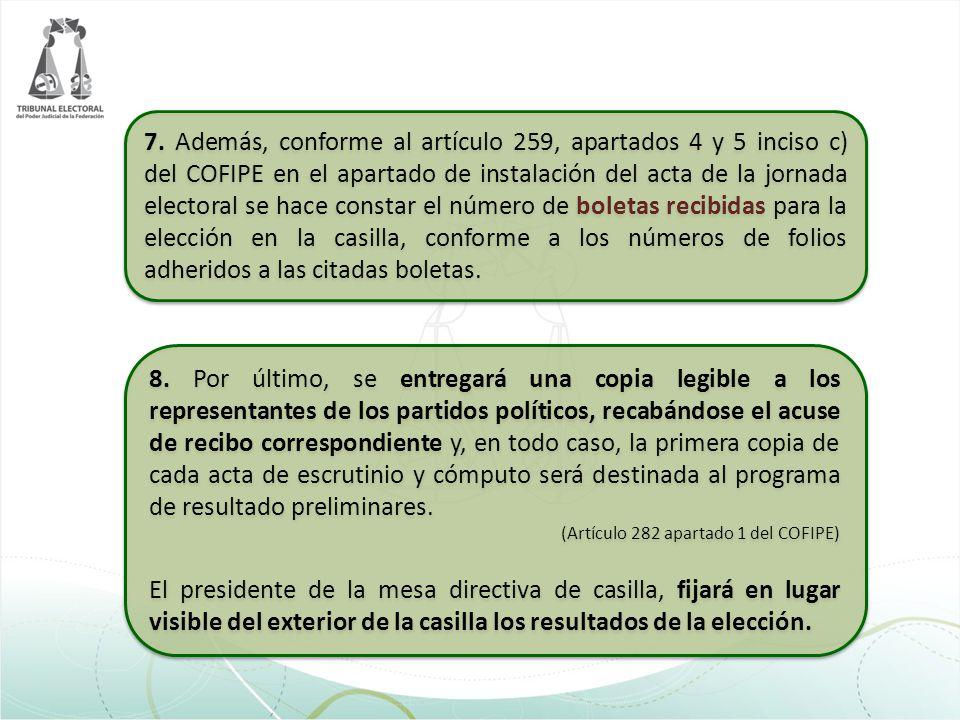 7. Además, conforme al artículo 259, apartados 4 y 5 inciso c) del COFIPE en el apartado de instalación del acta de la jornada electoral se hace const