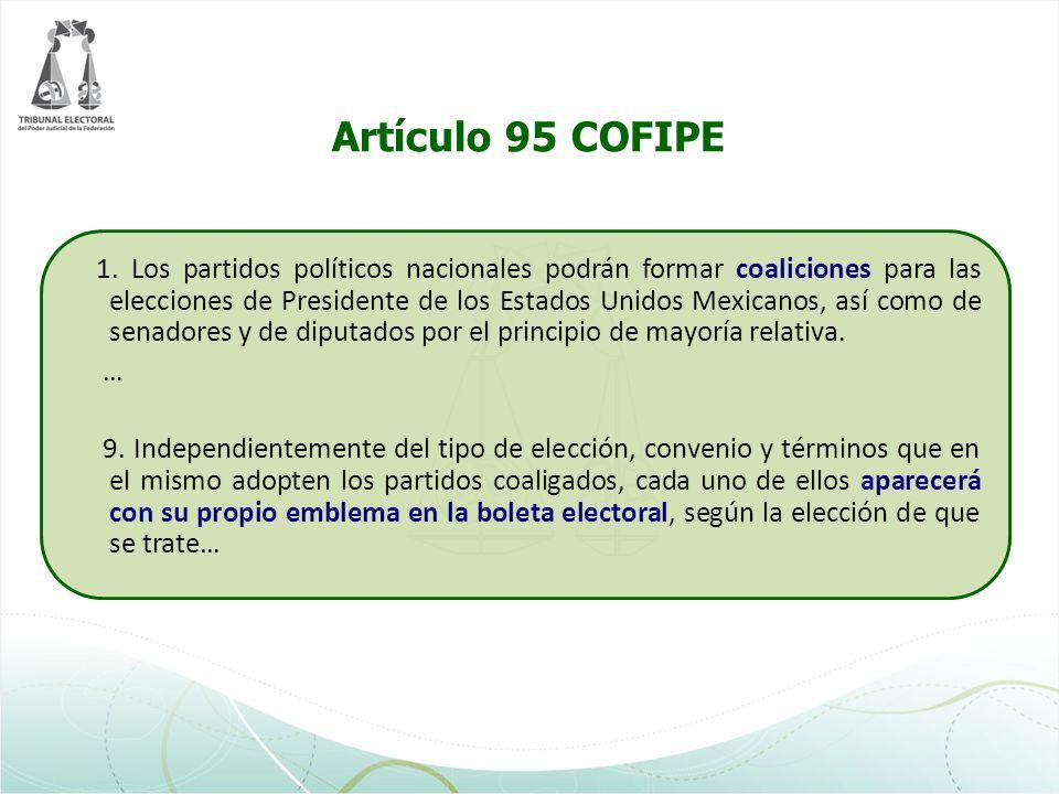 Artículo 95 COFIPE 1. Los partidos políticos nacionales podrán formar coaliciones para las elecciones de Presidente de los Estados Unidos Mexicanos, a