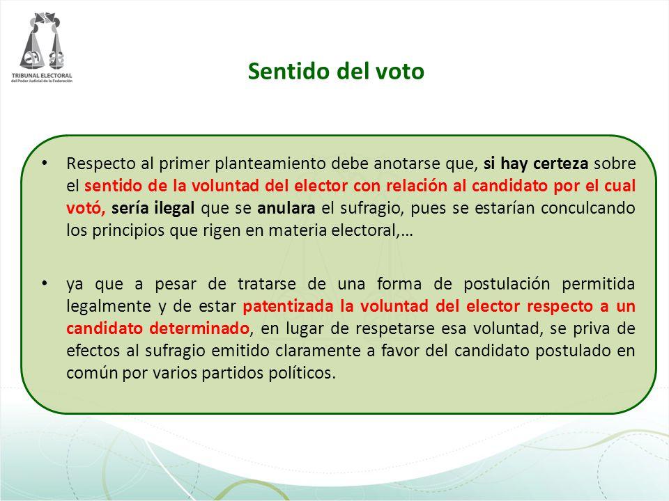 Sentido del voto Respecto al primer planteamiento debe anotarse que, si hay certeza sobre el sentido de la voluntad del elector con relación al candid
