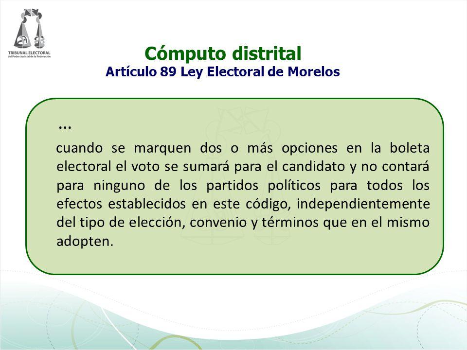 Cómputo distrital Artículo 89 Ley Electoral de Morelos … cuando se marquen dos o más opciones en la boleta electoral el voto se sumará para el candida