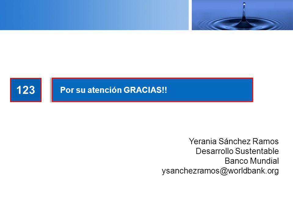 123 Por su atención GRACIAS!! Yerania Sánchez Ramos Desarrollo Sustentable Banco Mundial ysanchezramos@worldbank.org