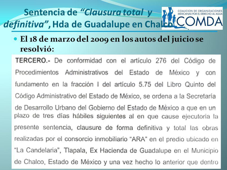 Sentencia de Clausura total y definitiva, Hda de Guadalupe en Chalco El 18 de marzo del 2009 en los autos del juicio se resolvió: