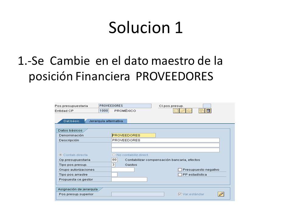 Solucion 1 1.-Se Cambie en el dato maestro de la posición Financiera PROVEEDORES
