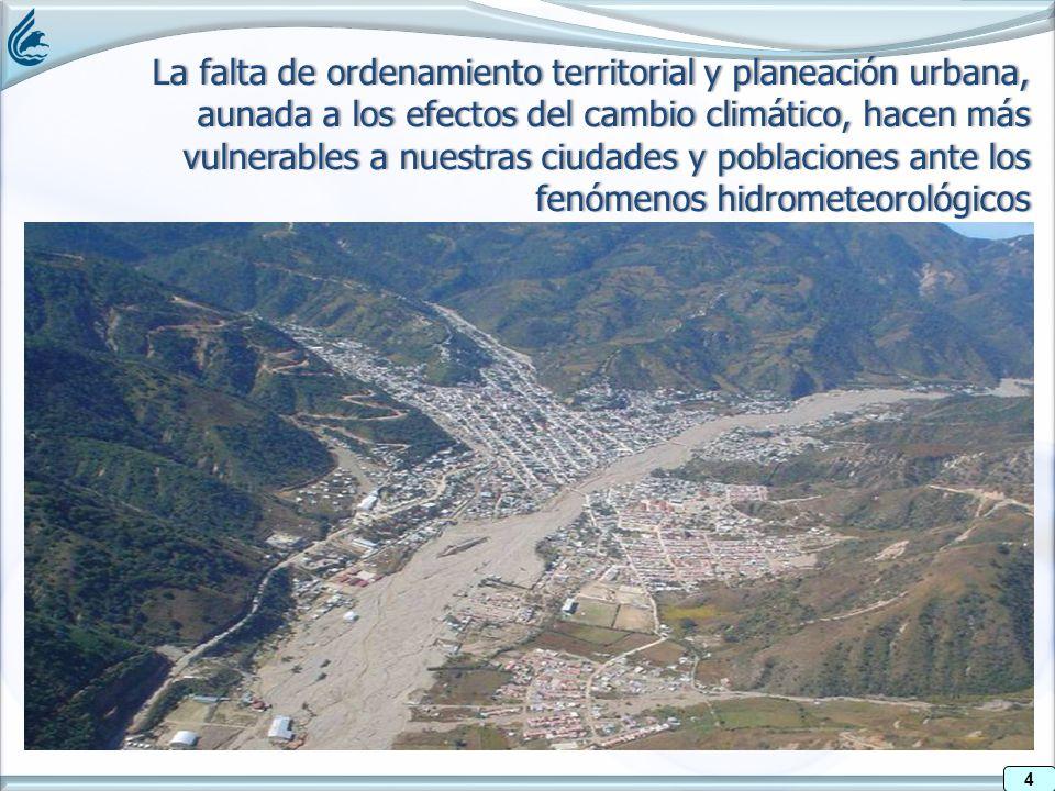 4 La falta de ordenamiento territorial y planeación urbana, aunada a los efectos del cambio climático, hacen más vulnerables a nuestras ciudades y poblaciones ante los fenómenos hidrometeorológicos 4