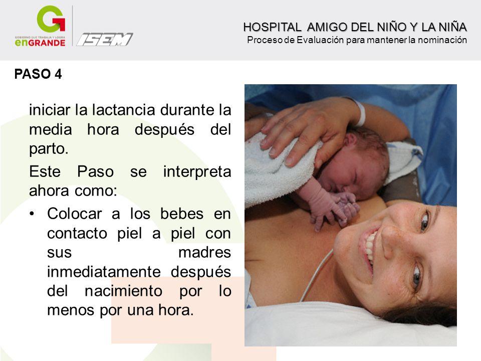iniciar la lactancia durante la media hora después del parto. Este Paso se interpreta ahora como: Colocar a los bebes en contacto piel a piel con sus