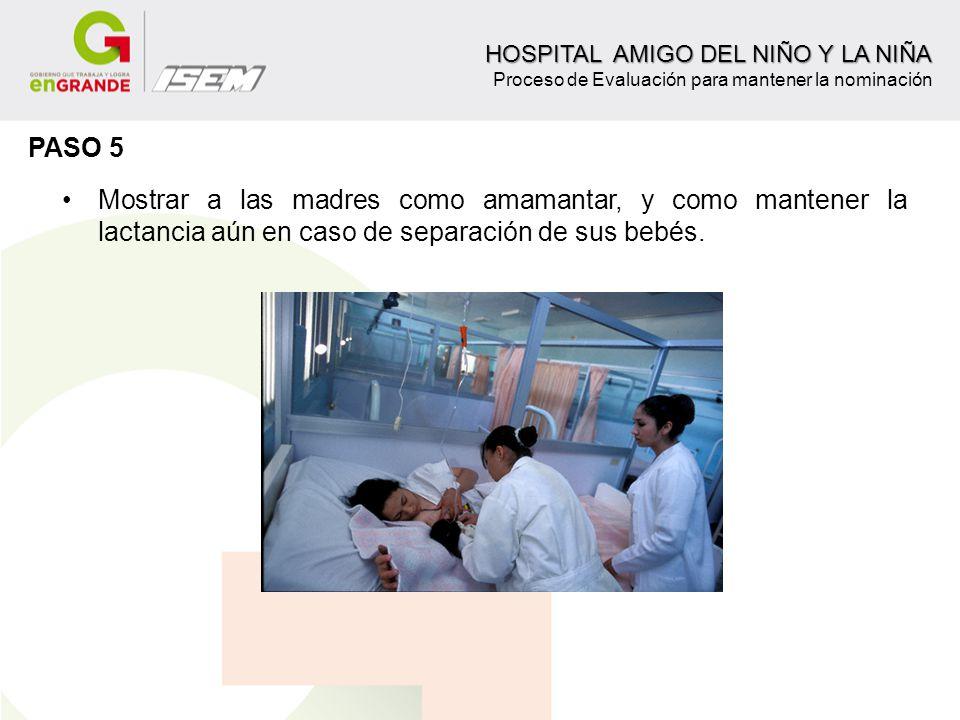 Mostrar a las madres como amamantar, y como mantener la lactancia aún en caso de separación de sus bebés. HOSPITAL AMIGO DEL NIÑO Y LA NIÑA HOSPITAL A
