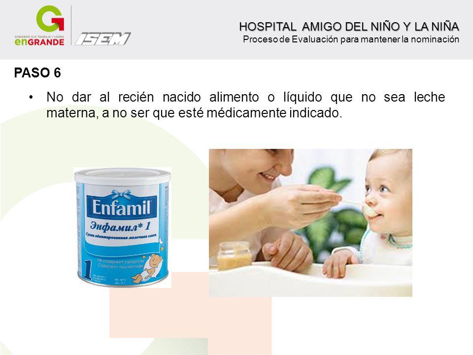 No dar al recién nacido alimento o líquido que no sea leche materna, a no ser que esté médicamente indicado. HOSPITAL AMIGO DEL NIÑO Y LA NIÑA HOSPIT