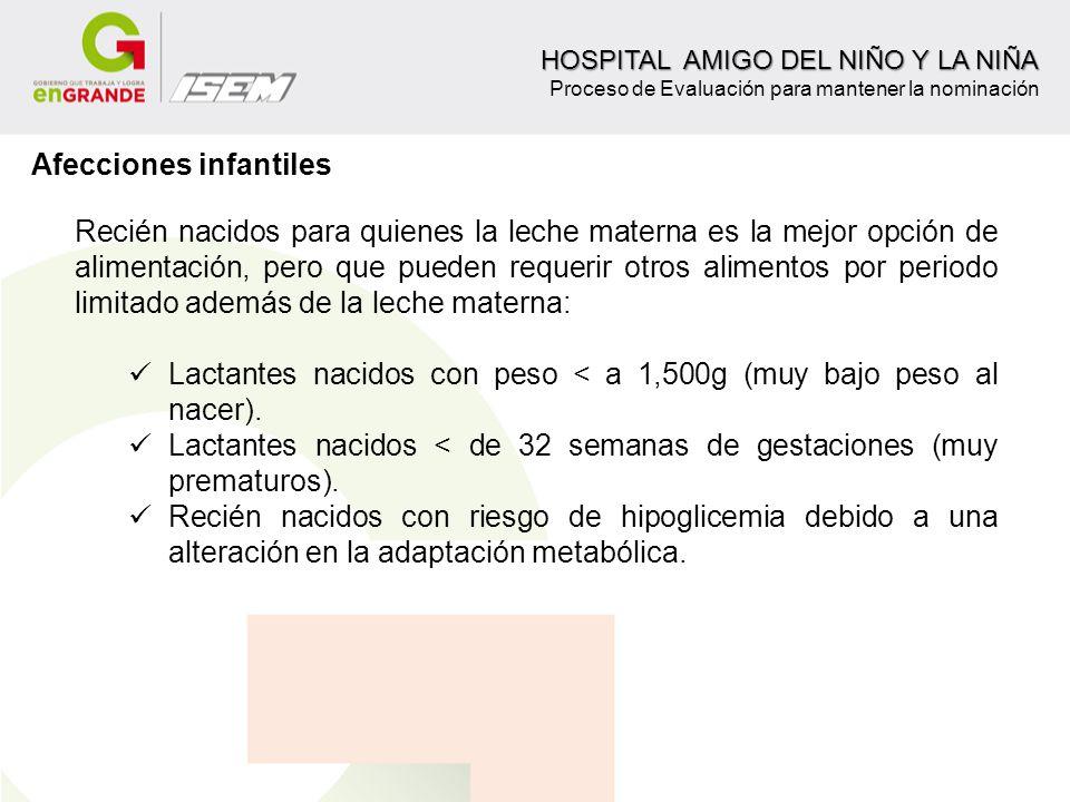 HOSPITAL AMIGO DEL NIÑO Y LA NIÑA HOSPITAL AMIGO DEL NIÑO Y LA NIÑA Proceso de Evaluación para mantener la nominación Afecciones infantiles Recién nac