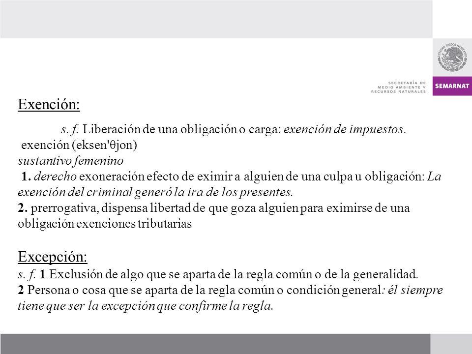 Exención: s.f. Liberación de una obligación o carga: exención de impuestos.