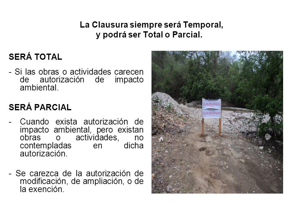 La Clausura siempre será Temporal, y podrá ser Total o Parcial. SERÁ TOTAL - Si las obras o actividades carecen de autorización de impacto ambiental.