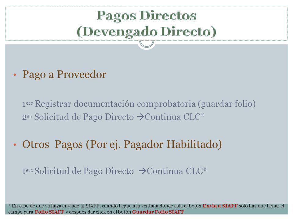 Pago a Proveedor 1 ero Registrar documentación comprobatoria (guardar folio) 2 d0 Solicitud de Pago Directo Continua CLC* Otros Pagos (Por ej. Pagador
