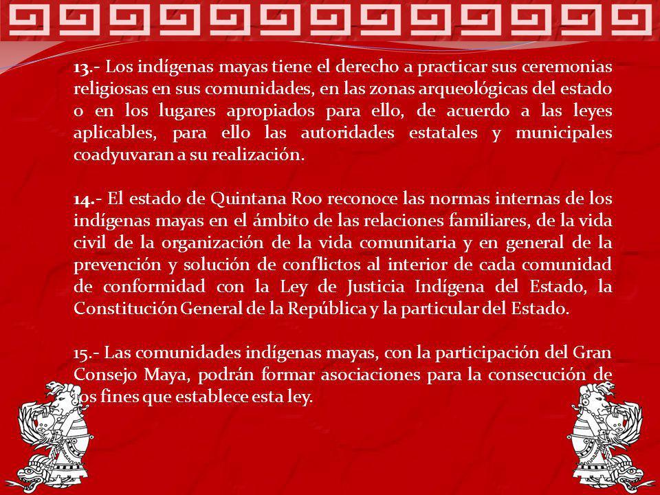 13.- Los indígenas mayas tiene el derecho a practicar sus ceremonias religiosas en sus comunidades, en las zonas arqueológicas del estado o en los lug