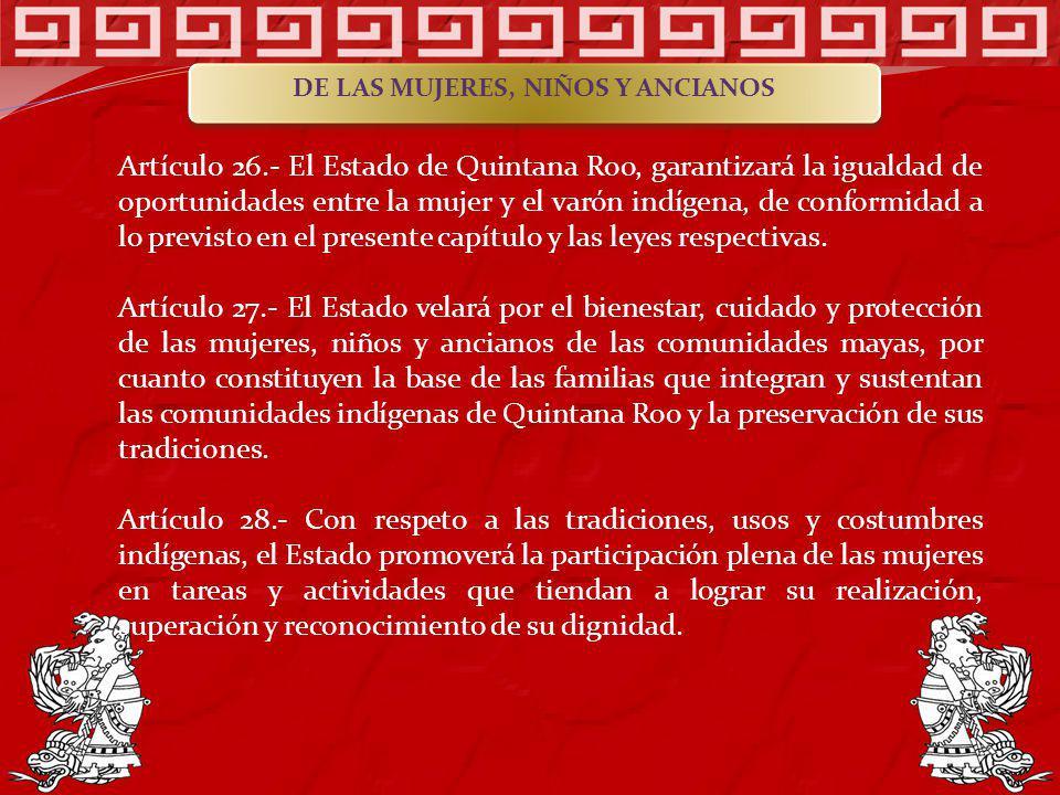 Artículo 26.- El Estado de Quintana Roo, garantizará la igualdad de oportunidades entre la mujer y el varón indígena, de conformidad a lo previsto en