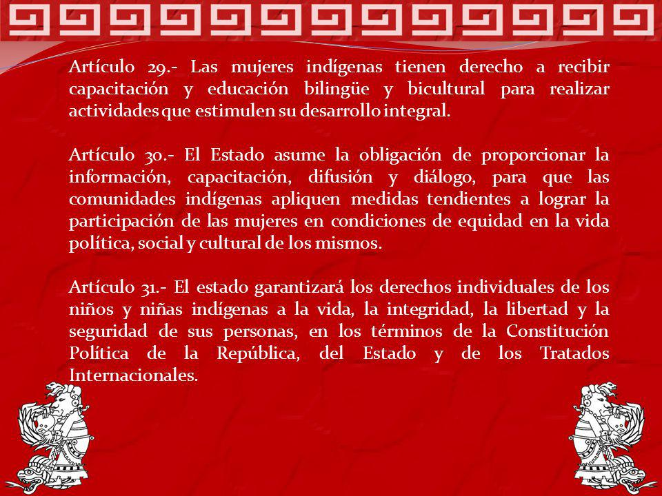 Artículo 29.- Las mujeres indígenas tienen derecho a recibir capacitación y educación bilingüe y bicultural para realizar actividades que estimulen su