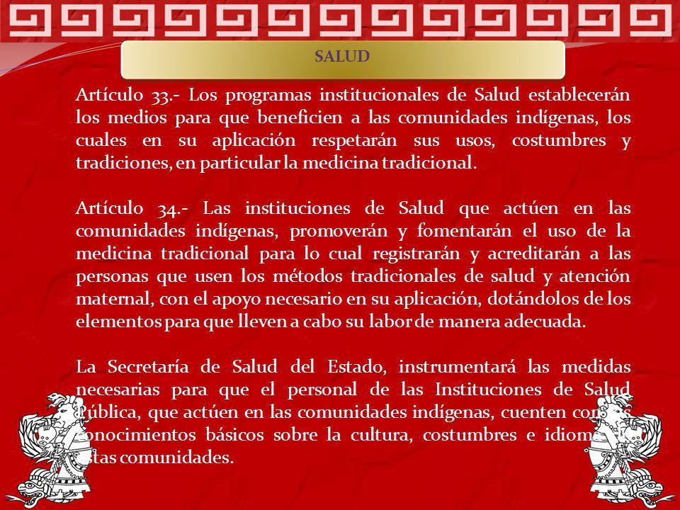 Artículo 33.- Los programas institucionales de Salud establecerán los medios para que beneficien a las comunidades indígenas, los cuales en su aplicac