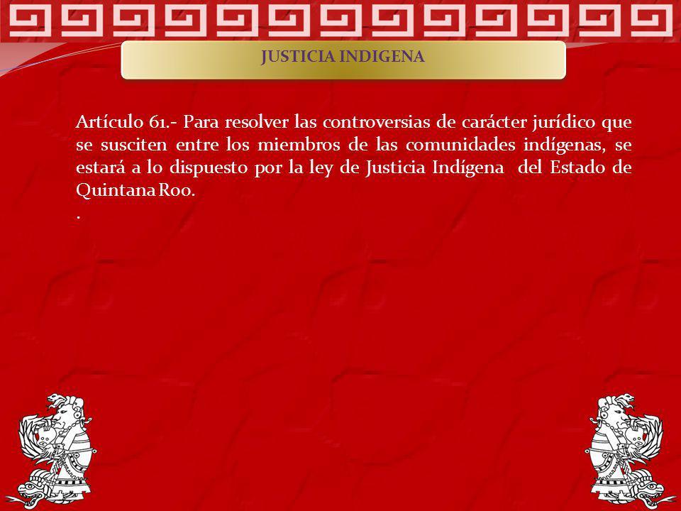 Artículo 61.- Para resolver las controversias de carácter jurídico que se susciten entre los miembros de las comunidades indígenas, se estará a lo dis