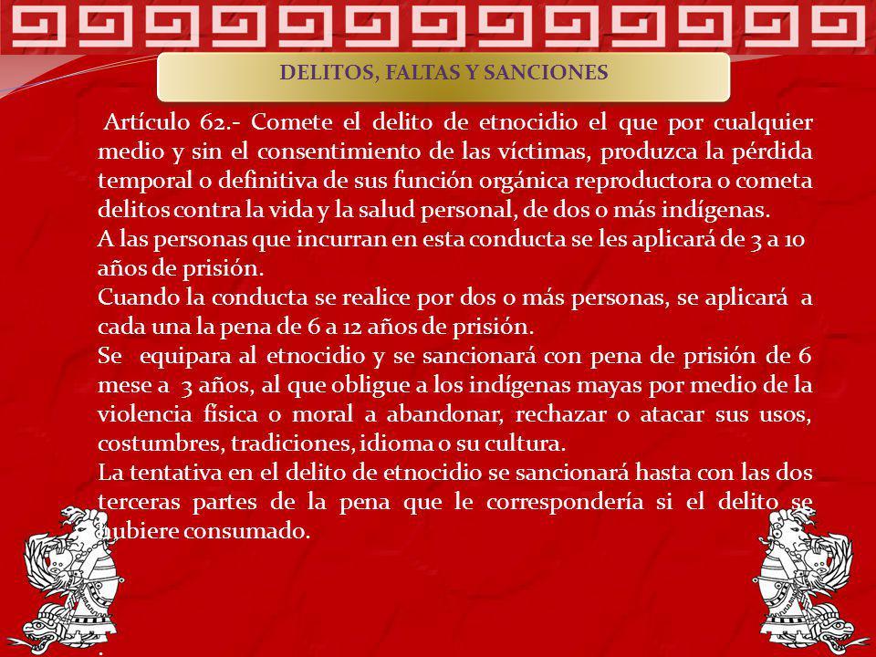Artículo 62.- Comete el delito de etnocidio el que por cualquier medio y sin el consentimiento de las víctimas, produzca la pérdida temporal o definit